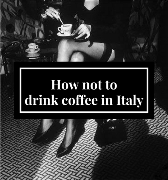 How not to drink coffee in Italy